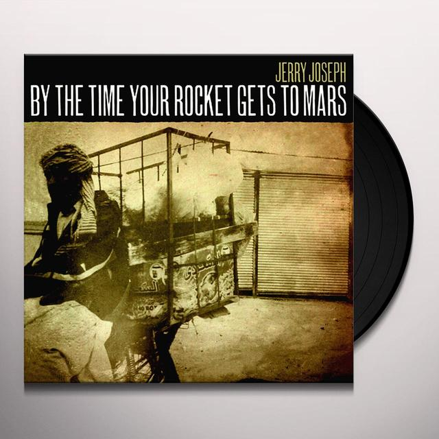 Jerry Joseph BY THE TIME YOUR ROCKET GETS TO MARS Vinyl Record