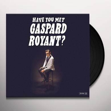 HAVE YOU MET GASPARD ROYANT? Vinyl Record