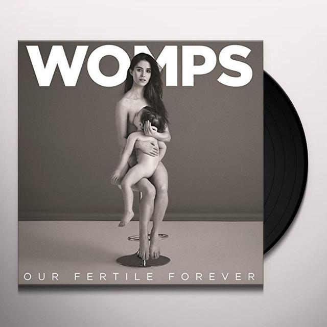 WOMPS OUR FERTILE FOREVER Vinyl Record