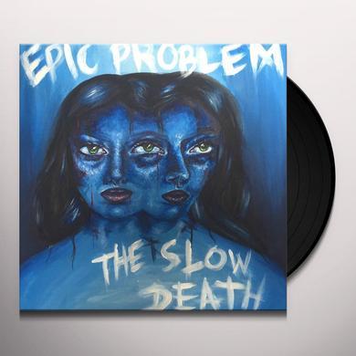 EPIC PROBLEM / SLOW DEATH Vinyl Record
