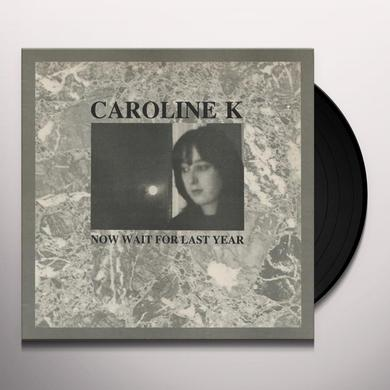 CAROLINE K NOW WAIT FOR LAST YEAR Vinyl Record