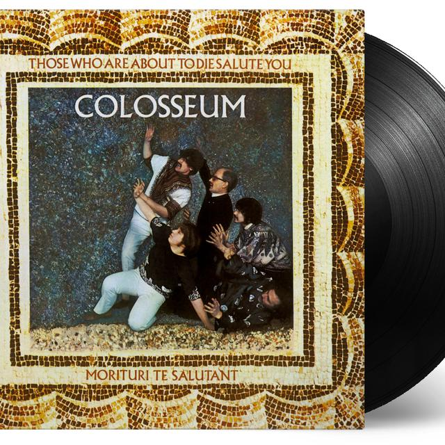 Colosseum THOSE WHO ARE ABOUT TO DIE SALUTE YOU Vinyl Record - 180 Gram Pressing