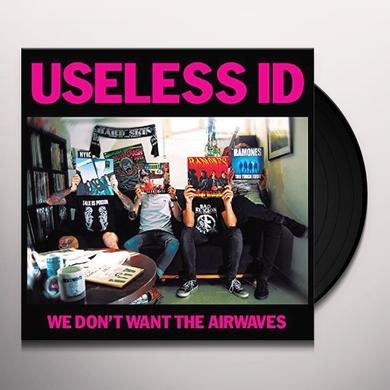 Useless Id WE DON'T WANT THE AIRWAVES Vinyl Record - UK Import