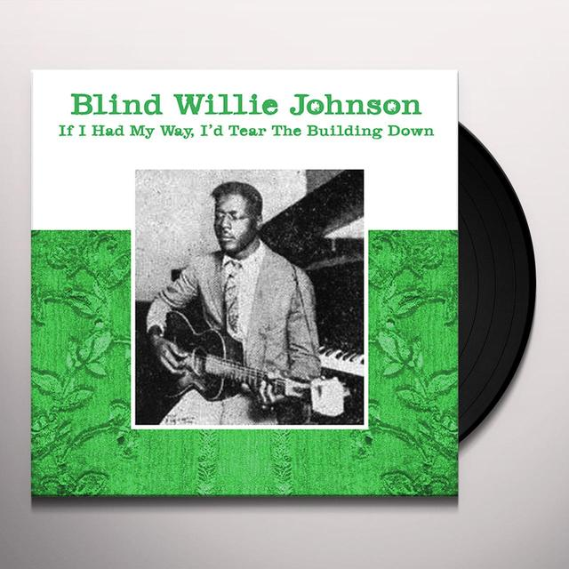 Willie Blind Johnson IF I HAD MY WAY - I'D TEAR THE BUILDING DOWN Vinyl Record