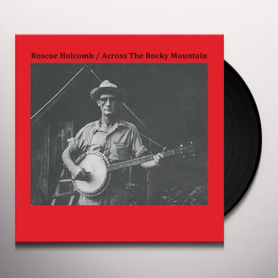 Roscoe Holcomb ACROSS THE ROCKY MOUNTAIN Vinyl Record