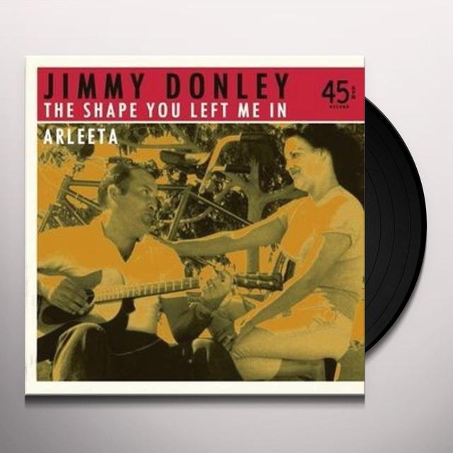 Jimmy Donley SHAPE YOU LEFT ME IN / ARLEETA Vinyl Record