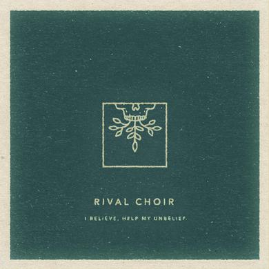Rival Choir I BELIEVE HELP MY UNBELIEF Vinyl Record