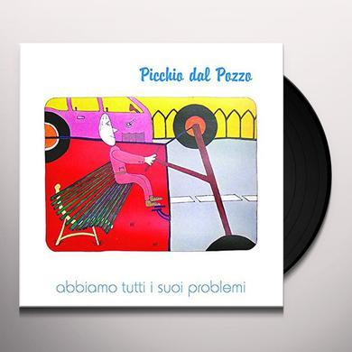 Picchio Dal Pozzo ABBIAMO TUTTI I SUOI PROBLEMI Vinyl Record