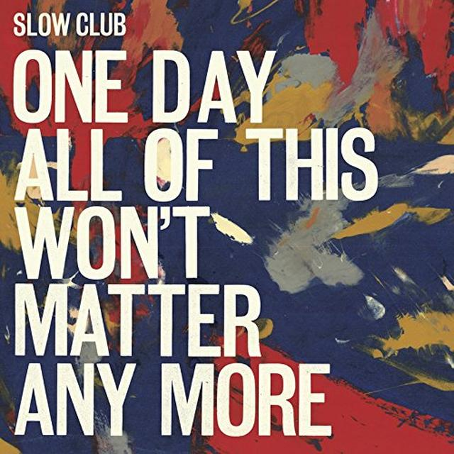 Slow Club ONE DAY ALL OF THIS WON'T MATTER ANY MORE Vinyl Record - UK Import