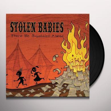 Stolen Babies THERE BE SQUABBLES AHEAD Vinyl Record