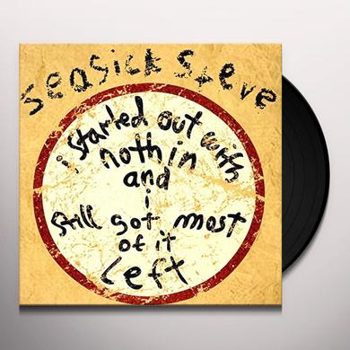 Seasick Steve I STARTED OUT WITH NOTHIN & I STILL GOT MOST OF Vinyl Record