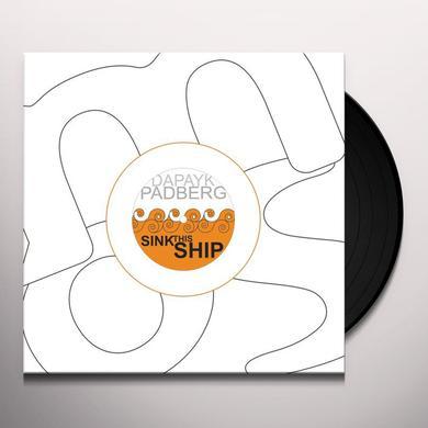 Dapayk & Padberg SINK THIS SHIP Vinyl Record