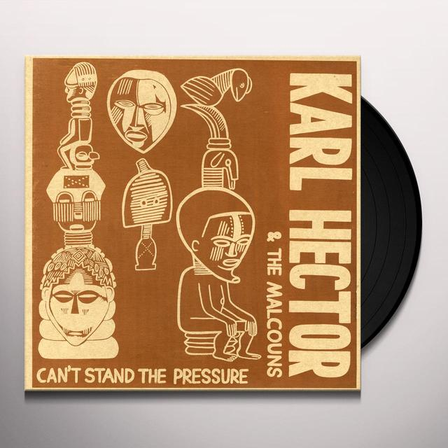 Karl Hector & the Malcouns CAN'T STAND THE PRESSURE Vinyl Record