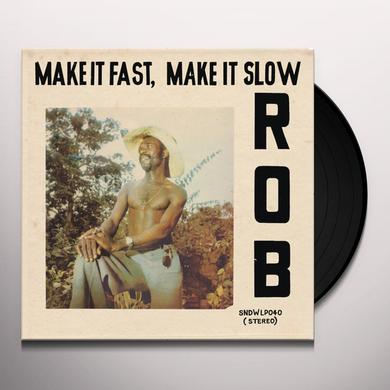 Rob MAKE IT FAST MAKE IT SLOW Vinyl Record