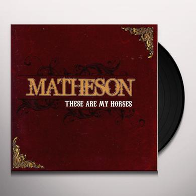 Matheson THESE ARE MY HORSES Vinyl Record