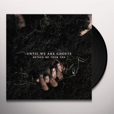 Until We Are Ghosts DETACH ME FROM YOU Vinyl Record
