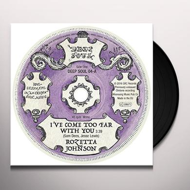 Rozetta Johnson I'VE COME TOO FAR WITH YOU / WHO YOU GONNA LOVE Vinyl Record