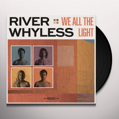 River Whyless WE ALL THE LIGHT Vinyl Record