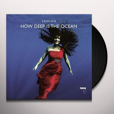 YAMINA HOW DEEP IS THE OCEAN Vinyl Record - 180 Gram Pressing