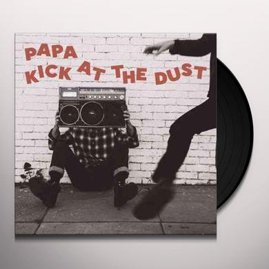Papa KICK AT THE DUST Vinyl Record