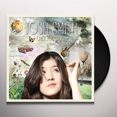 Josh Smith OVER YOUR HEAD Vinyl Record