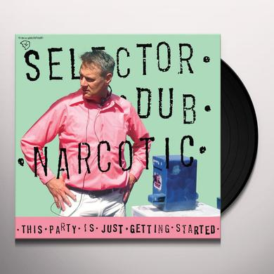 Selector Dub Narcotic THIS PARTY IS JUST GETTING STARTED Vinyl Record
