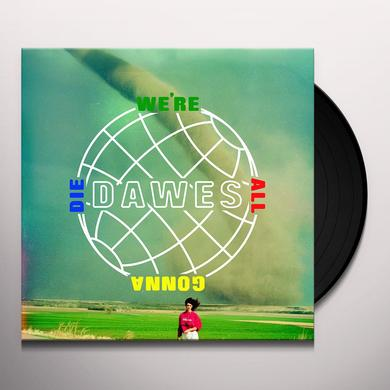Dawes WE'RE ALL GONNA DIE Vinyl Record