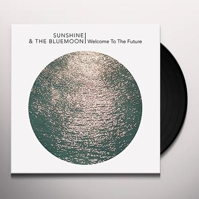 Sunshine & the Blue Moon WELCOME TO THE FUTURE Vinyl Record