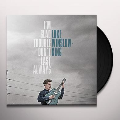 Luke Winslow-King I'M GLAD TROUBLE DON'T LAST ALWAYS Vinyl Record
