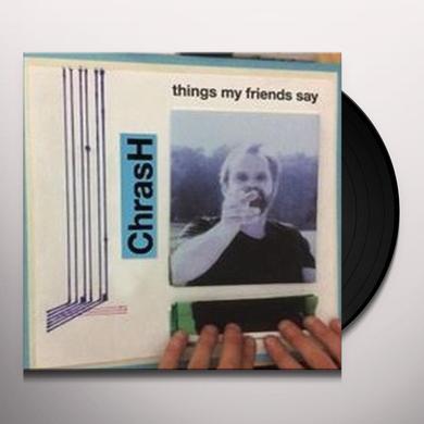 Chrash THINGS MY FRIENDS SAY Vinyl Record