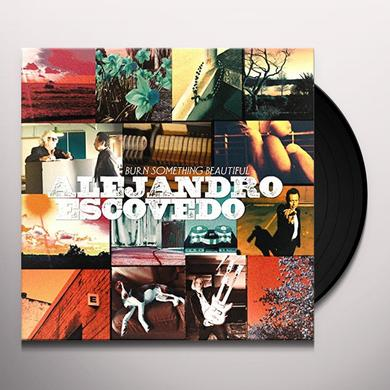 Alejandro Escovedo BURN SOMETHING BEAUTIFUL Vinyl Record - Gatefold Sleeve