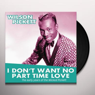 Wilson Pickett I DON'T WANT NO PART TIME LOVE: EARLY YEARS OF THE Vinyl Record