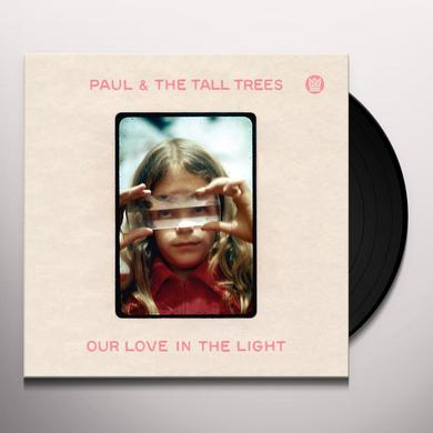 PAUL & TALL TREES OUR LOVE IN THE LIGHT Vinyl Record