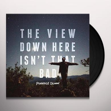 Pinhole Down VIEW DOWN HERE ISN'T THAT BAD Vinyl Record - UK Import