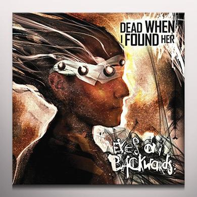 Dead When I Found Her EYES ON BACKWARDS Vinyl Record