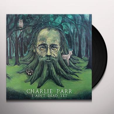 Charlie Parr I AIN'T DEAD YET Vinyl Record