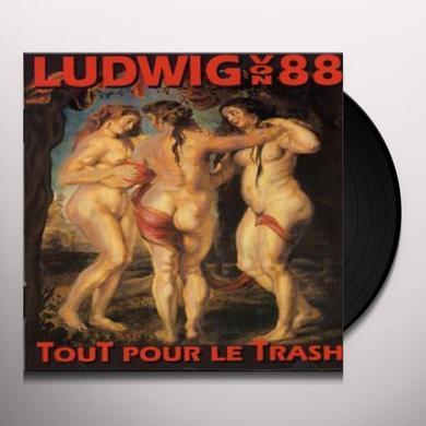 LUDWIG VON 88 TOUT POUR LE TRASH Vinyl Record