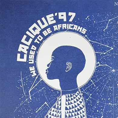 Cacique 97 WE USED TO BE AFRICANS Vinyl Record