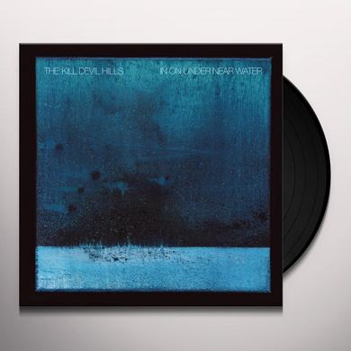 KILL DEVIL HILLS IN ON UNDER NEAR WATER Vinyl Record