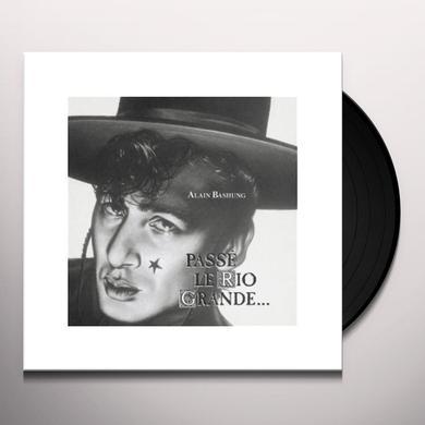Alain Bashung PASSE LE RIO GRANDE (FRA) Vinyl Record