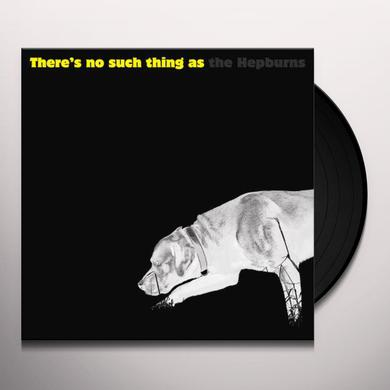 THERE IS NO SUCH THING AS THE HEPBURNS Vinyl Record