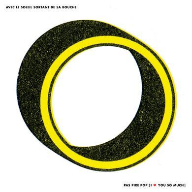 AVEC LE SOLEIL SORTANT DE SA BOUCHE PAS PIRE POP I LOVE YOU SO MUCH Vinyl Record