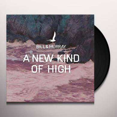 Bill & Murray NEW KIND OF HIGH Vinyl Record