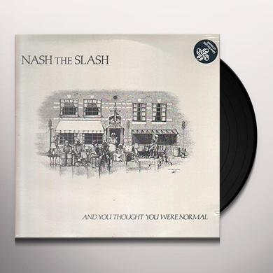 Nash the Slash AND YOU THOUGHT YOU WERE NORMAL Vinyl Record
