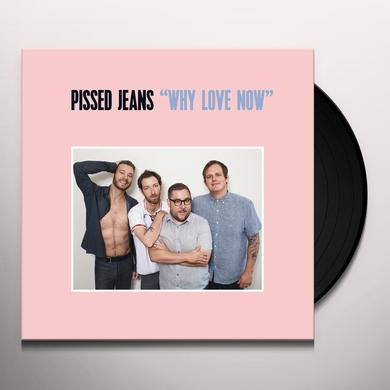 Pissed Jeans WHY LOVE NOW Vinyl Record