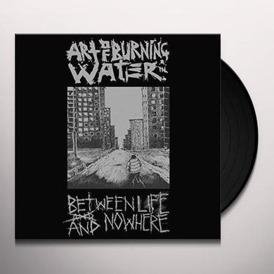 Art Of Burning Water BETWEEN LIFE & NOWHERE Vinyl Record