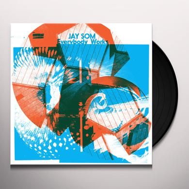 JAY SOM EVERYBODY WORKS Vinyl Record