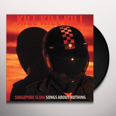 SINGAPORE SLING KILL KILL KILL (SONGS ABOUT NOTHING) Vinyl Record