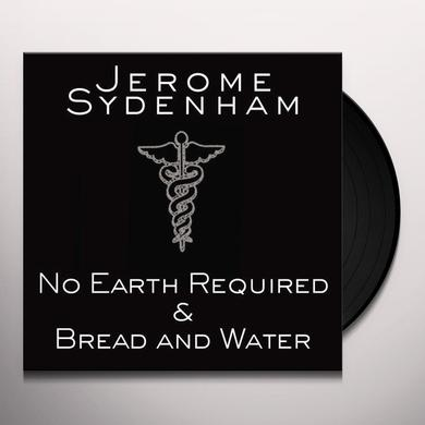 Jerome Sydenham NO EARTH REQUIRED & BREAD & WATER Vinyl Record