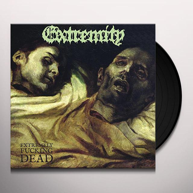 Extremity EXTREMELY FUCKING DEAD Vinyl Record
